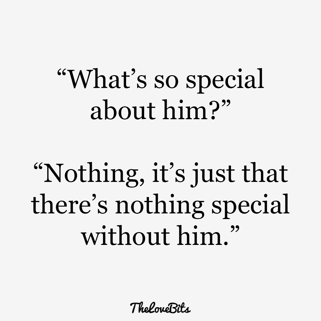 What's So Special About Him Boyfriend Quotes