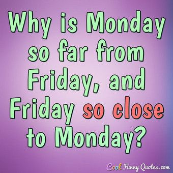 Why Is Monday So Far Cool Quotes