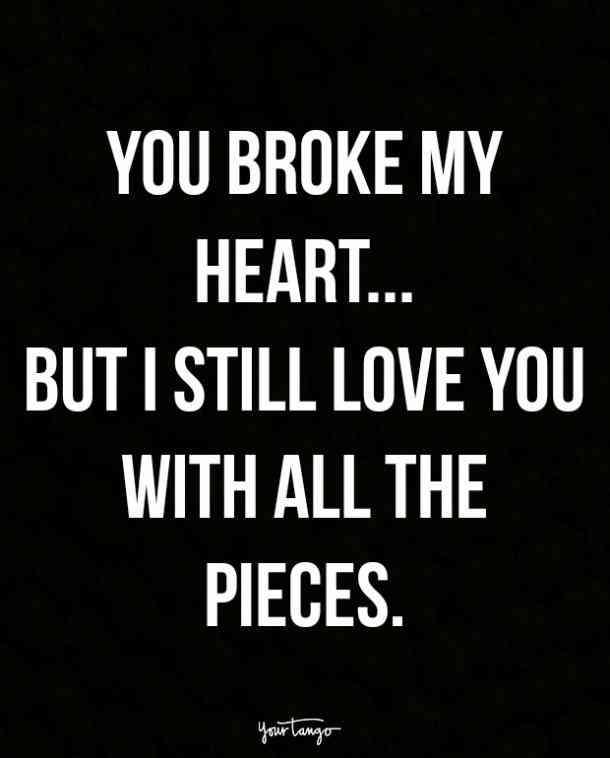 You Broke My Heart Broken Heart Quotes