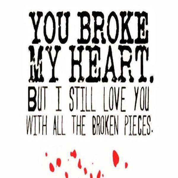You Broke My Heart Broken Hearted Quotes