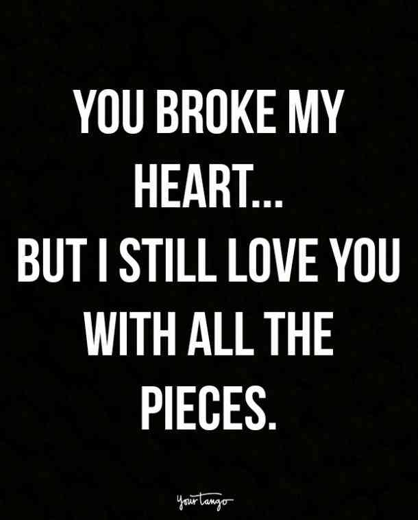 You Broke My Heart But Broken Hearted Quotes