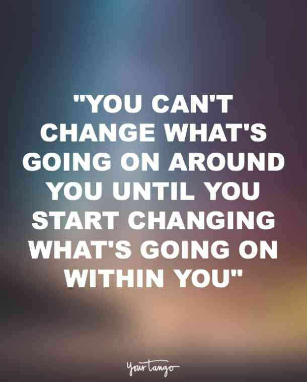 You Can't Change What's Going Change Quotes