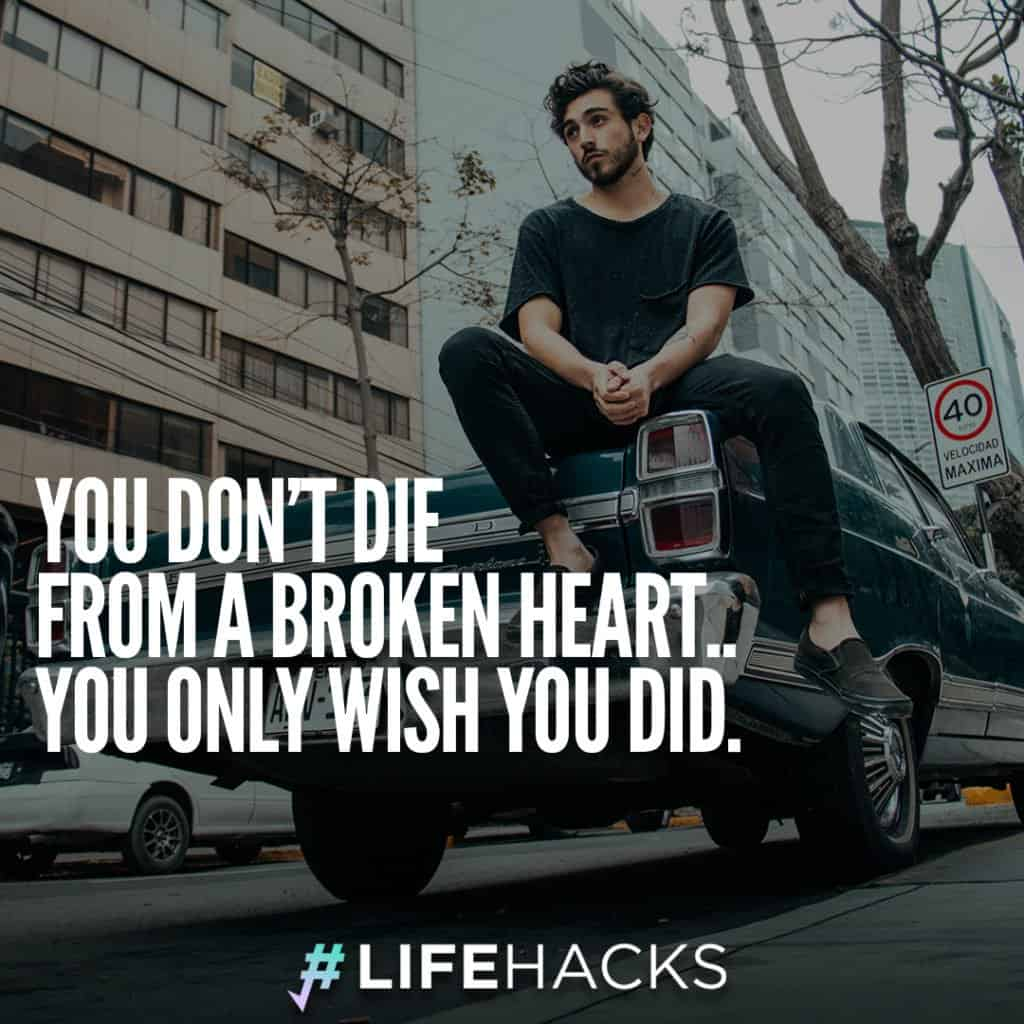 You Don't Die From A Broken Heart Quotes
