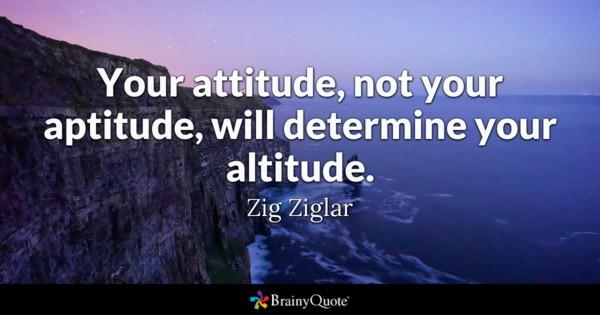 Your Attitude Not Your Aptitude Attitude Quotes