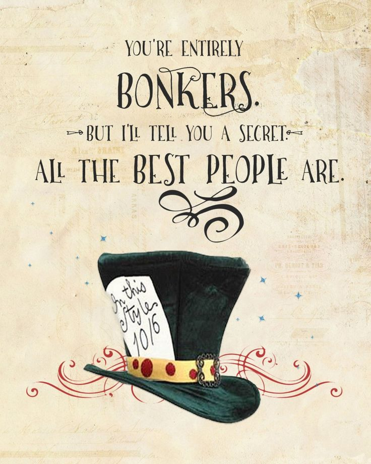 You're Entirely Bonkers But Alice In Wonderland Quotes