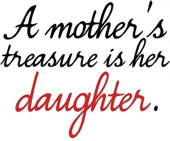 A Mother's Treasure Is Daughter Quotes
