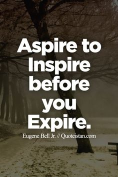 Aspire To Inspire Before Death Quotes