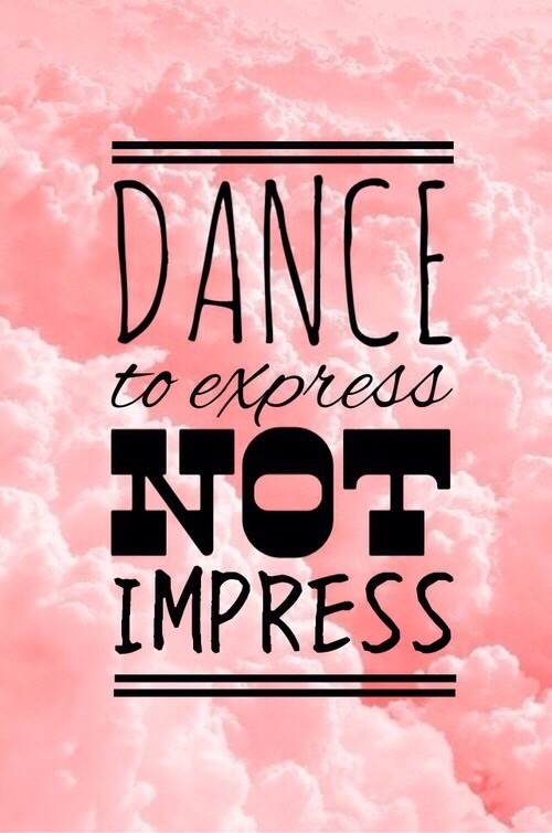 Dance To Express Not Dance Quotes