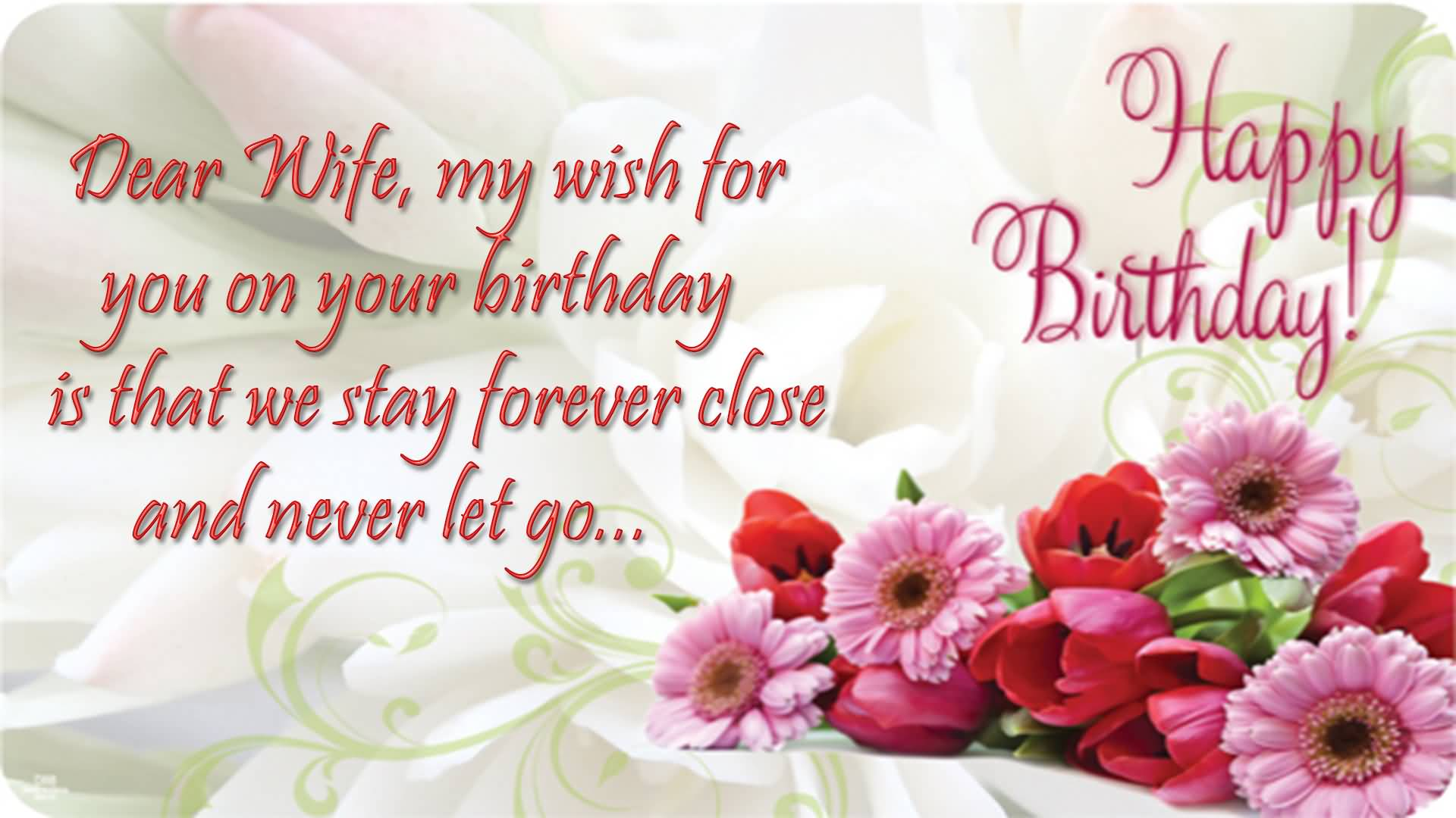 Dear Wife, my wish for you on my your birthday is that with amazing flowers