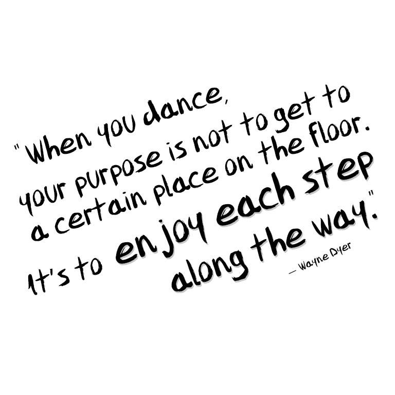 Enjoy Each Step Along Dance Quotes