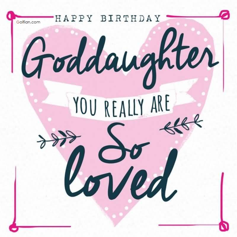 Happy birthday Goddaughter so loved you are