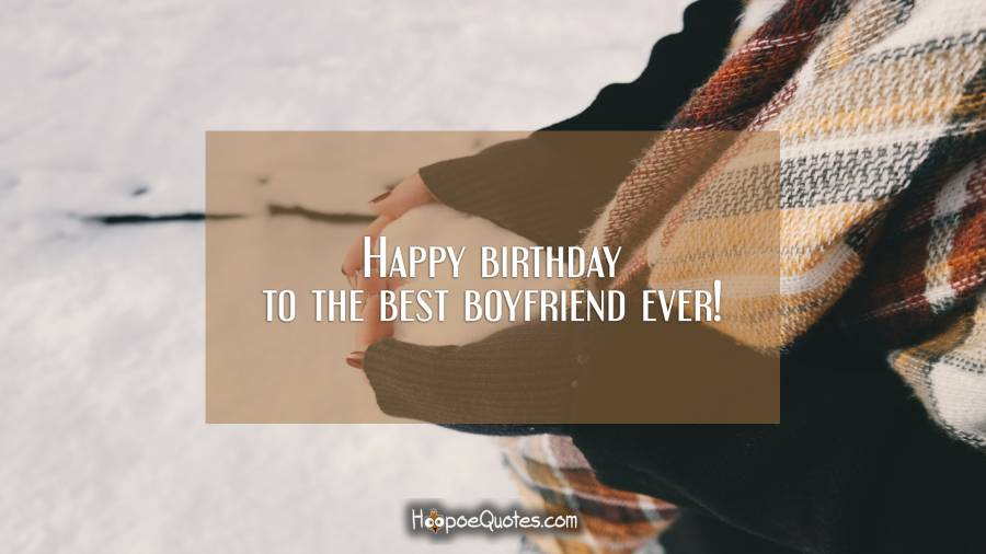 Happy birthday to the best Boyfriend ever wishes for him from girfriend