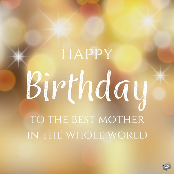 Happy birthday wish for best Mother from son