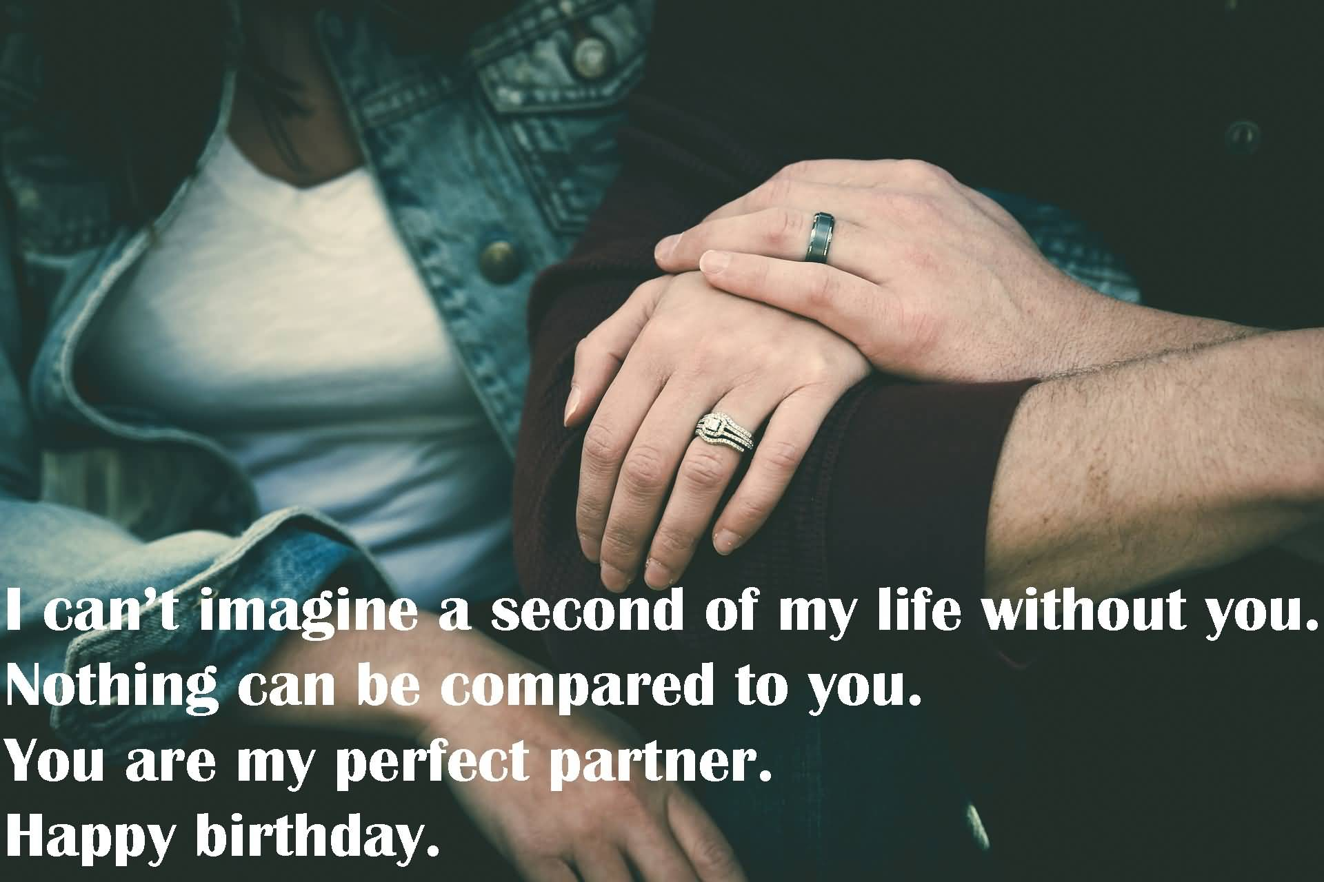 I can't imagine a second of my life without you. Wife birthday messages wish