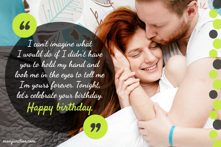I can't imagine what I would do if I didn't have you wife birthday messages from dear husband