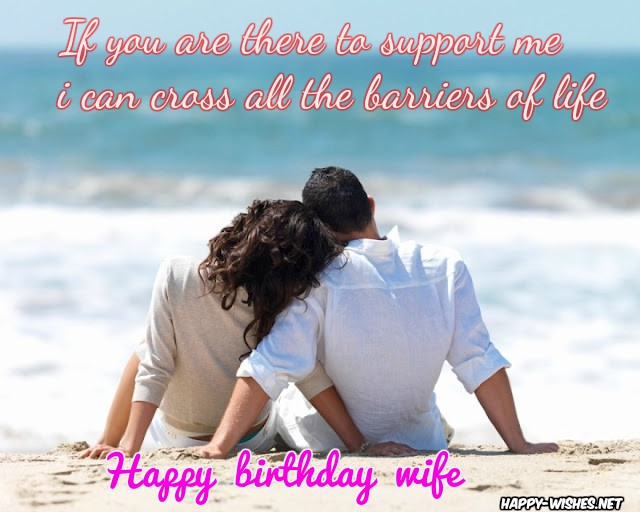 If you are there to support me I can for smart Wife birthday wishes from him