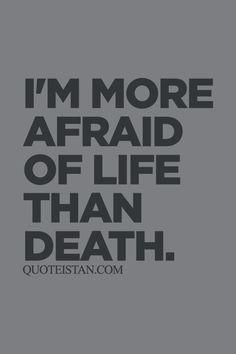 I'm More Afraid Of Death Quotes