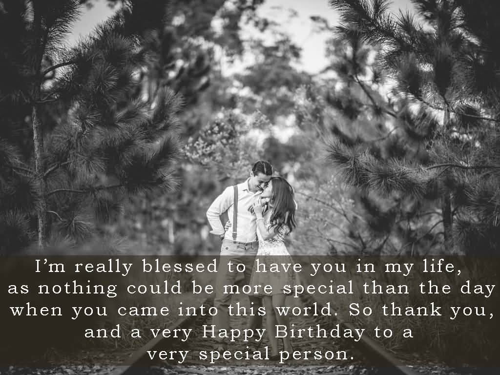 I'm really blessed to have you in my life as for special Boyfriend birthday wishes and blessings