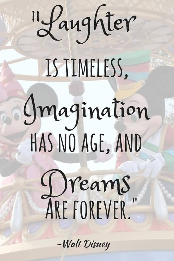 Laughter Is Timeless Imagination Has Disney Quotes