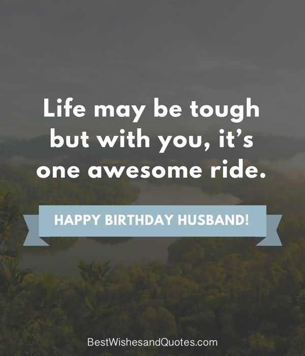Life may be tough but with Husband happy birthday wishes message from wife