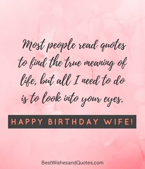 Most people read quotes to find the true meaning of life for great Wife birthday messages for her