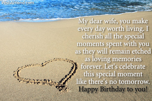 My dear wife, you make every day worth living. birthday memories with special wishes