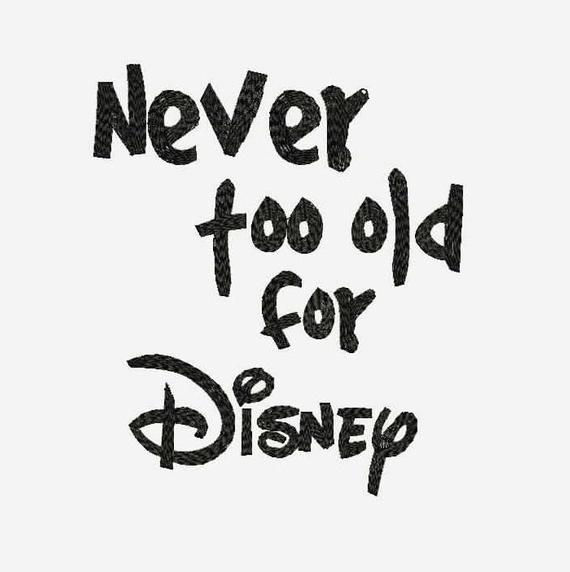 Never Too Old For Disney Quotes