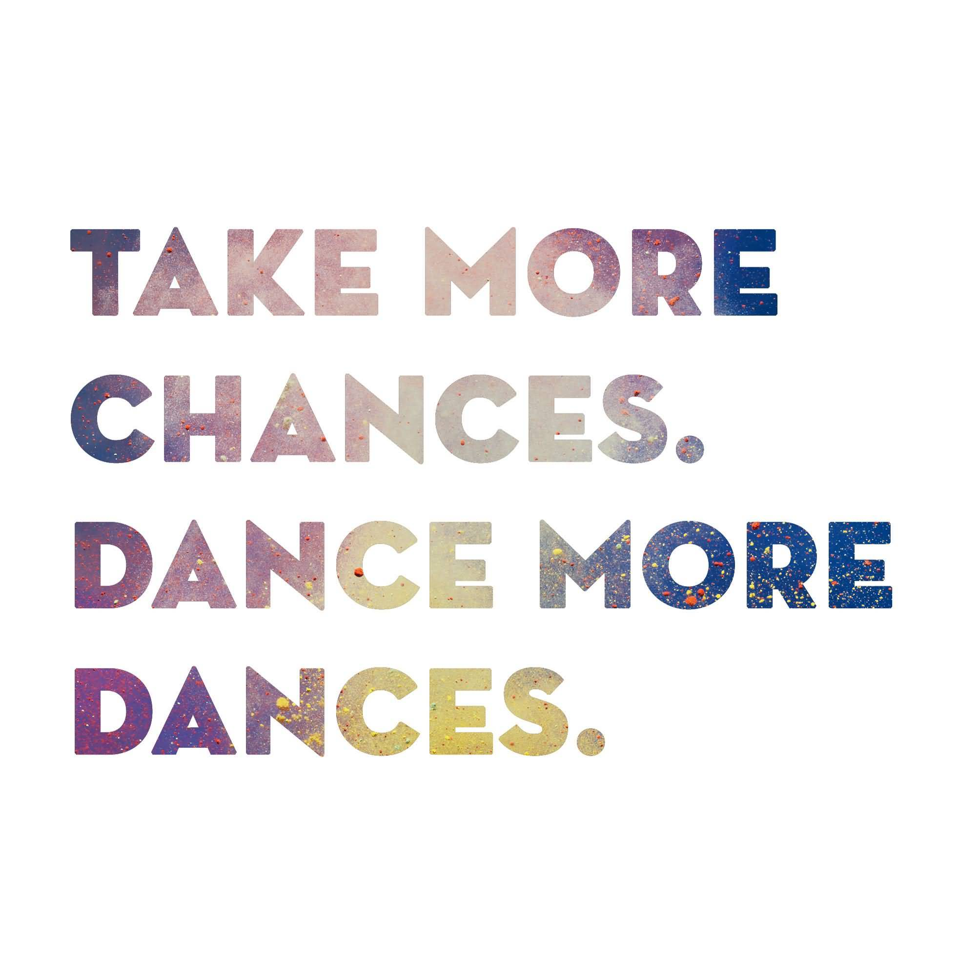 Take More Chances Dance Dance Quotes