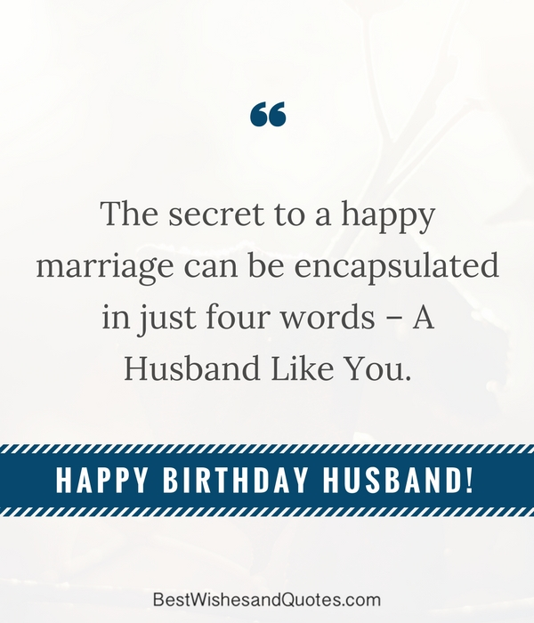 The secret to a happy marriage can be happy birthday dear Husband best message
