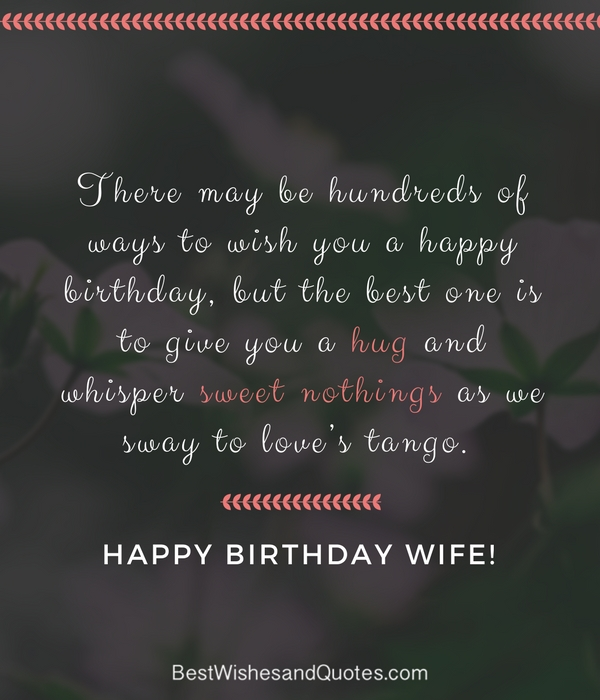 There may be hundreds of ways to wish you for dear Wife happy birthday messages wish from husband
