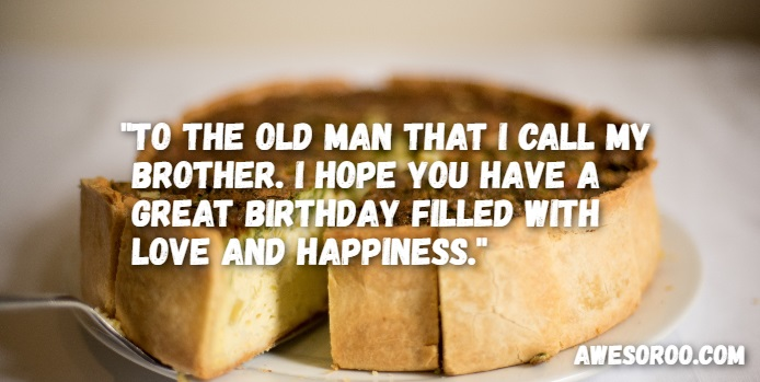 To the old man that i call my Brother happy birthday to you message