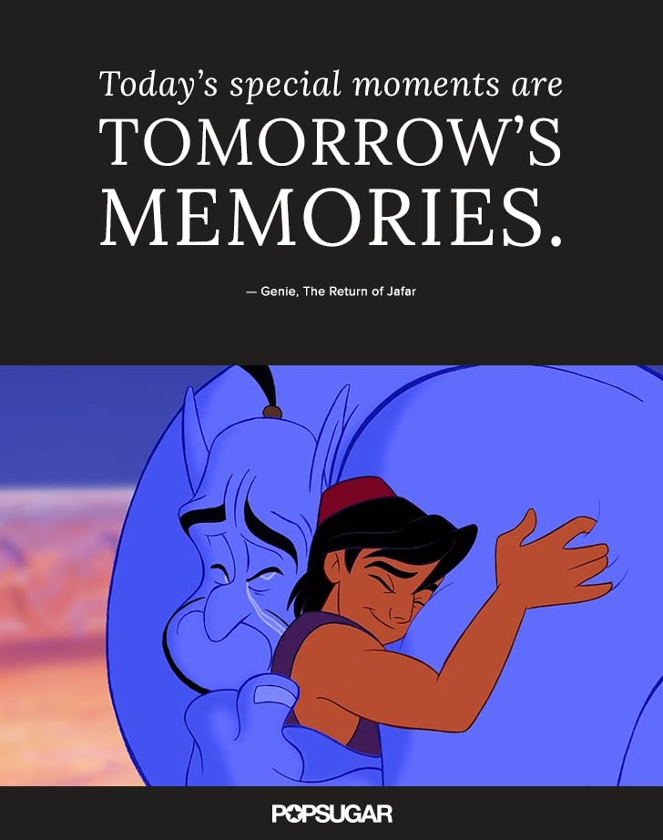 Today's Special Moments Are Disney Quotes