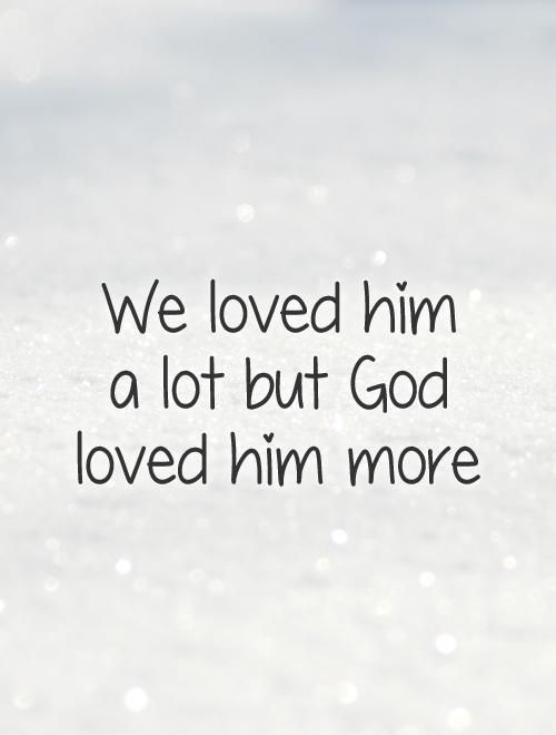 We Loved Him A Lot Death Quotes
