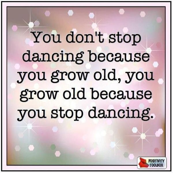 You Don't Stop Dancing Dance Quotes