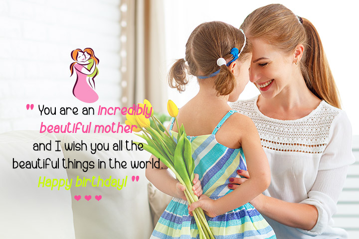 You are an incredibly beautiful Mother birthday wishes from your daughter