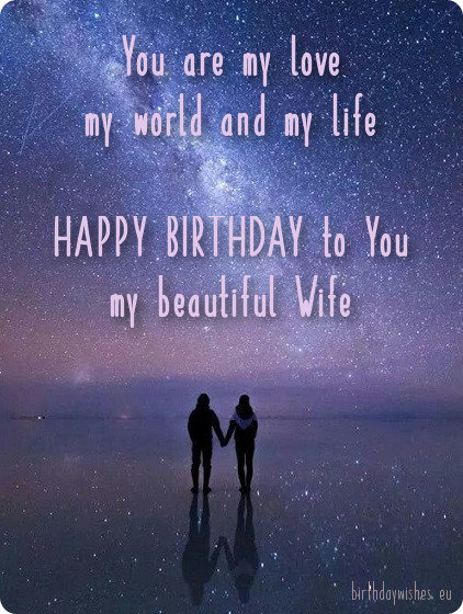 You are my love my world and my life happy birthday to you my beautiful Wife wishes with full of stars
