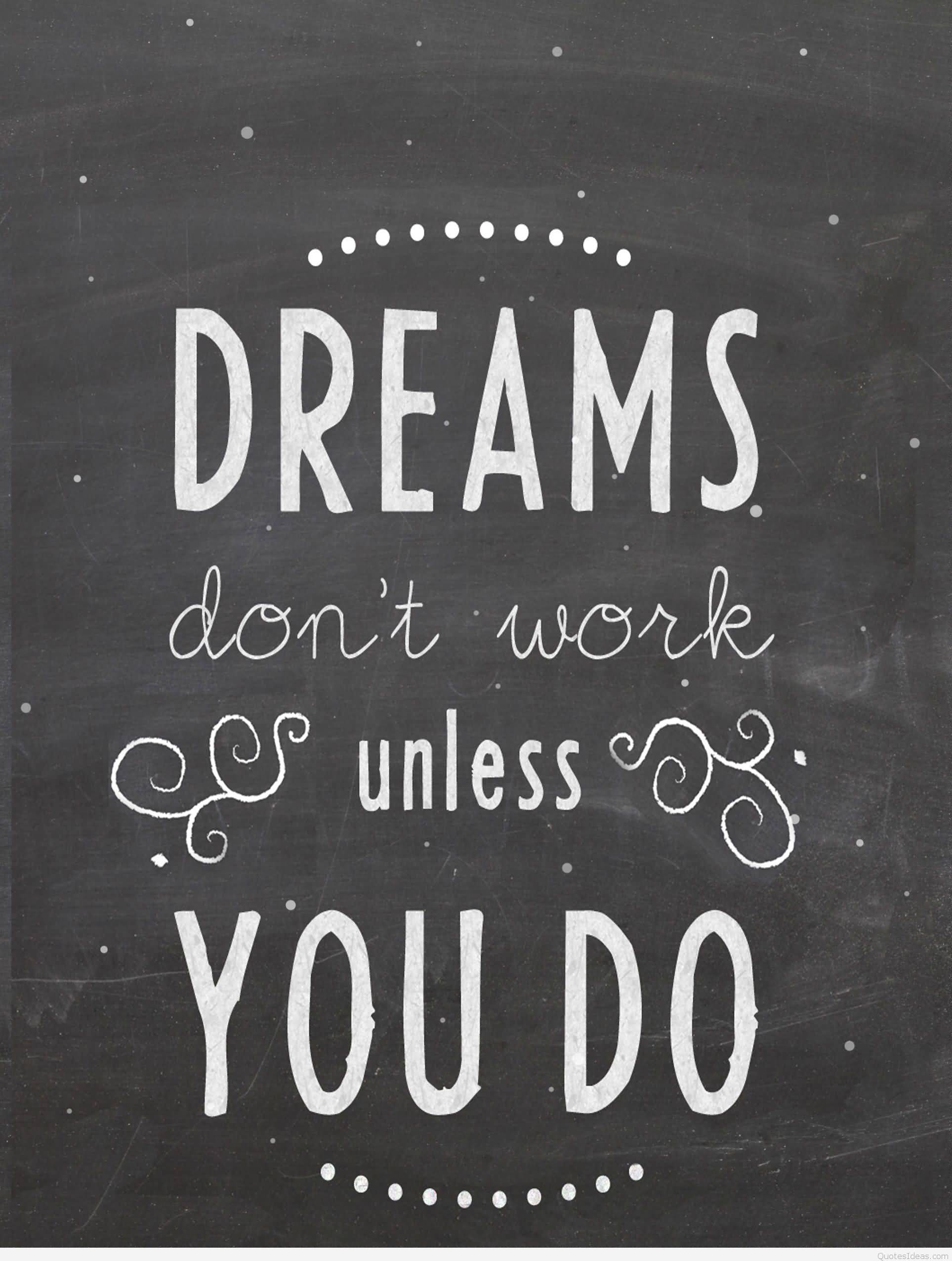 Dreams Don't Work Unless You Do Dream Quotes