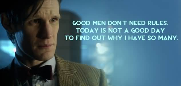 Good Men Don't Need Rules Doctor Who TV Show Quotes