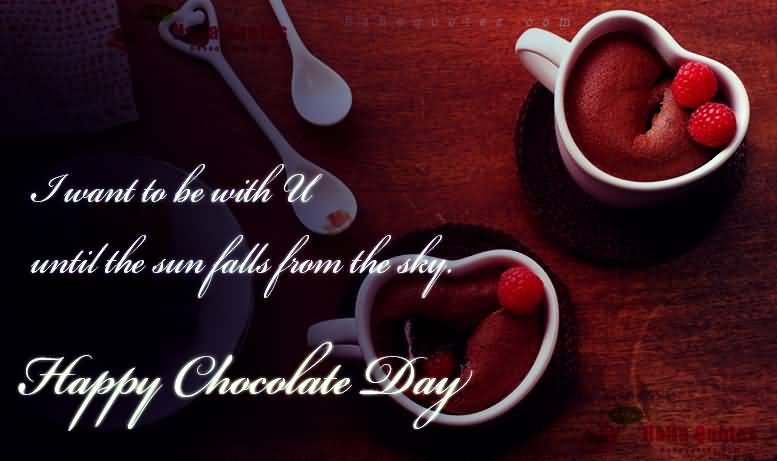 Happy Chocolate Day I want to be with u image wish for you love