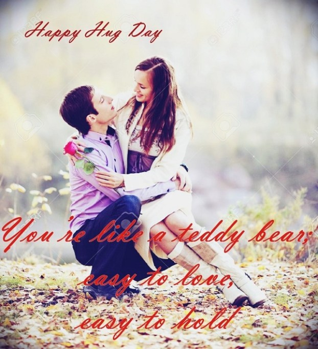 Happy Hug Day You 're like a teddy bear perfect wish for perfect one is you my love