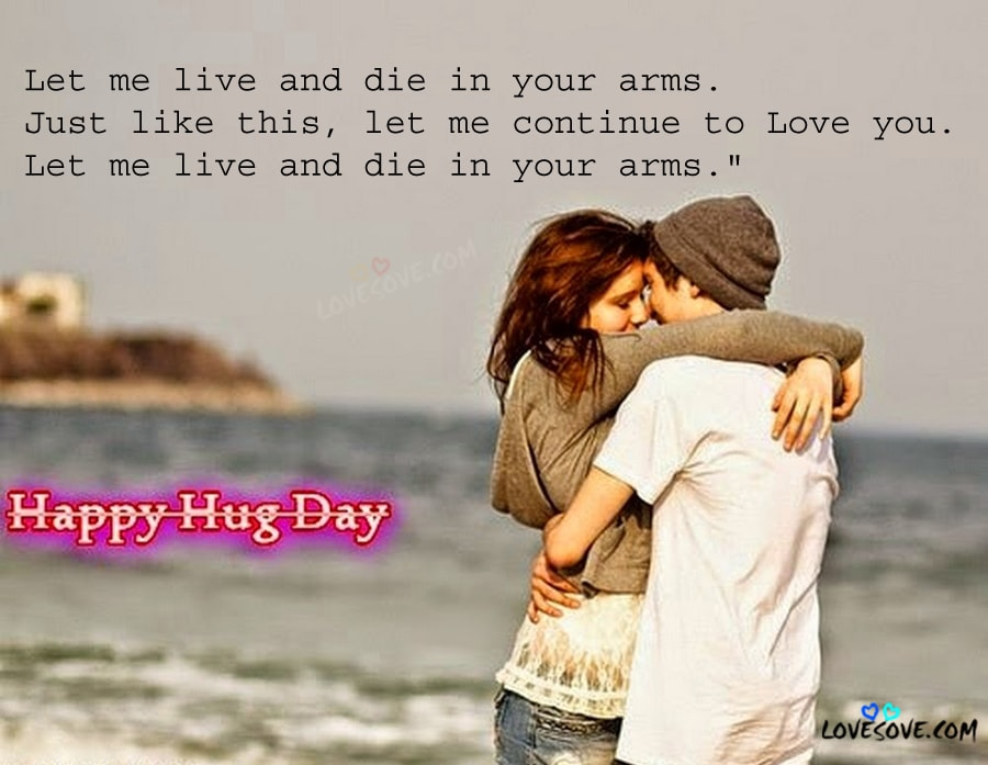 Happy Hug Day let me live and die in your arms perfect messages for your love