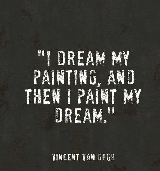 I Dream My Painting And Dream Quotes