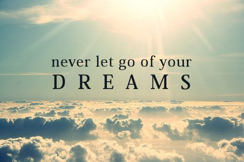 Never Let Go Of Your Dream Quotes