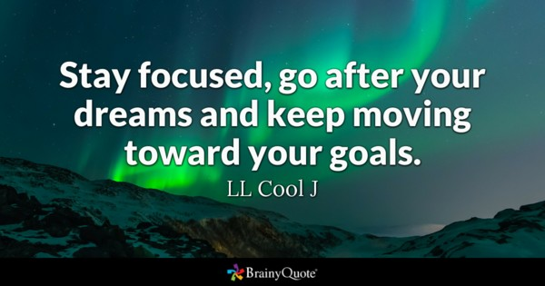 Stay Focused Go After Your Dream Quotes