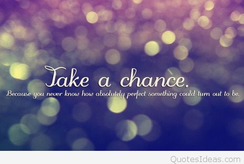 Take A Chance Because You Never Dream Quotes