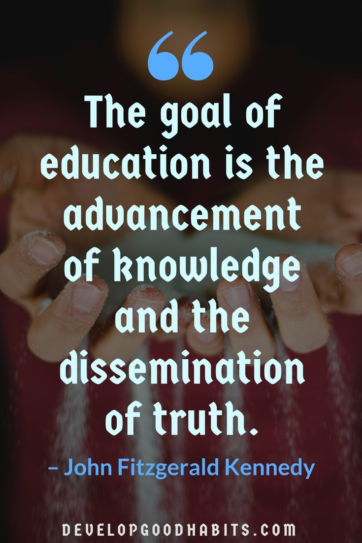 The Goal Of Education Education Quotes