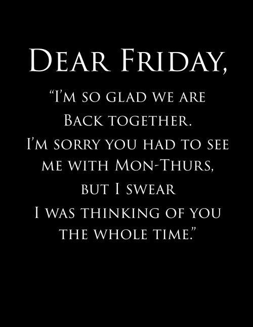 Dear Friday I'm So Glad Friday Quotes