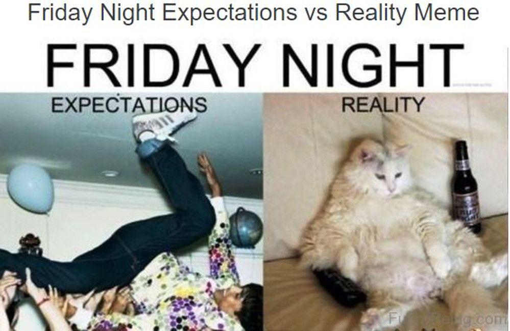 Friday Meme Friday Night Expectations Reality