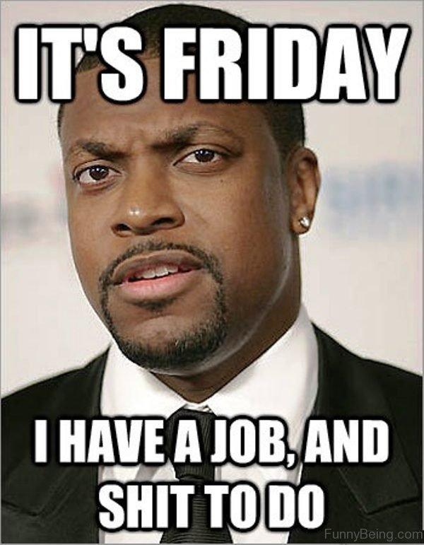 Friday Meme Its Friday I Have A Job