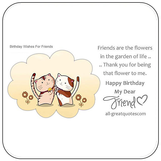 Friends are the flowers in the garden Happy Birthday my dear Friend cute and sweet greeting card wishes image